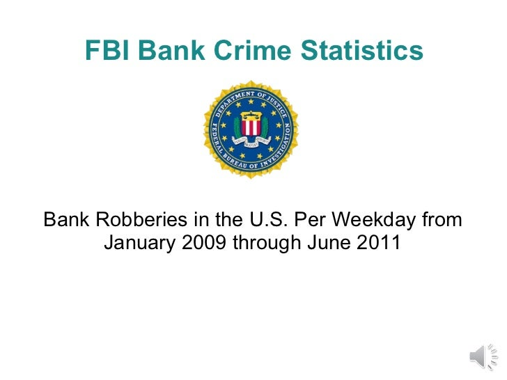FBI Bank Crime Statistics Bank Robberies in the U.S. Per Weekday from January 2009 through June 2011