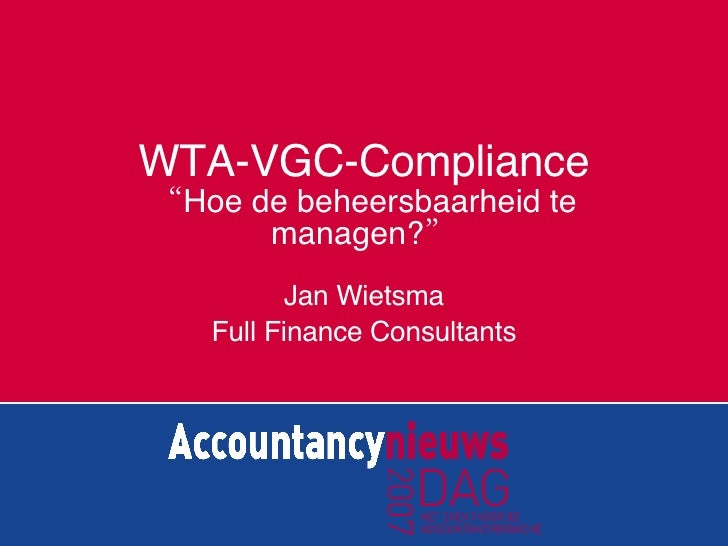 """WTA-VGC-Compliance """"Hoe de beheersbaarheid te managen?"""" Jan Wietsma Full Finance Consultants"""