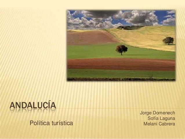 ANDALUCÍA Política turística  Jorge Domenech Sofía Laguna Melani Cabrera