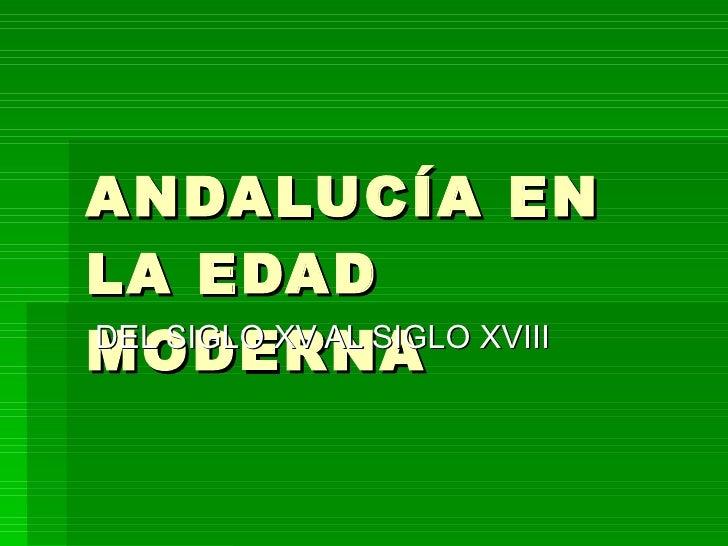 ANDALUCÍA EN LA EDAD MODERNA DEL SIGLO XV AL SIGLO XVIII