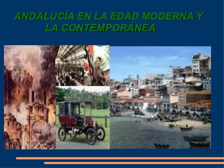 ANDALUCÍA EN LA EDAD MODERNA Y    LA CONTEMPORÁNEA