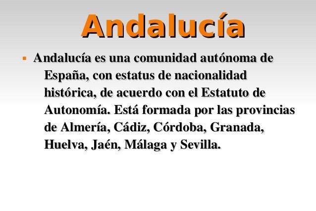Andalucía   Andalucíaesunacomunidadautónomade     España,conestatusdenacionalidad     histórica,deacuerdoco...
