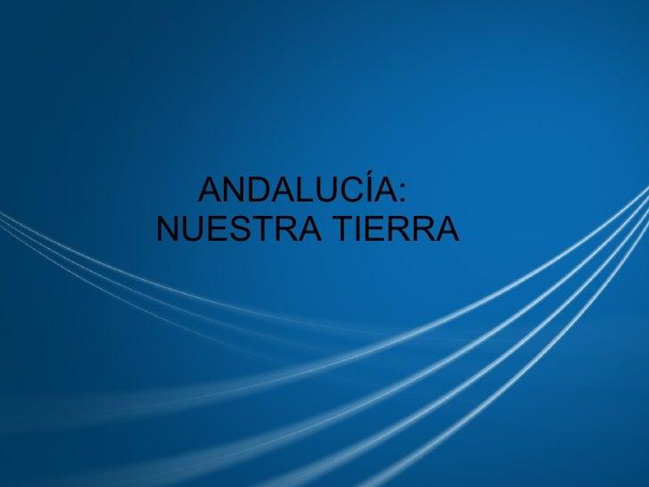 ANDALUCÍA: NUESTRA TIERRA