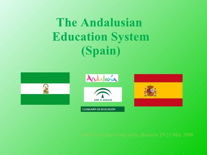 The Andalusian  Education System (Spain) Study Visit  Improving   skills , Brussels 19-23 May 2008