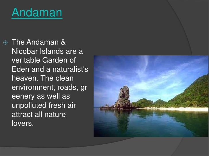 Andaman   The Andaman &    Nicobar Islands are a    veritable Garden of    Eden and a naturalists    heaven. The clean   ...