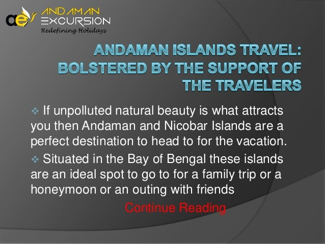   If unpolluted natural beauty is what attracts you then Andaman and Nicobar Islands are a perfect destination to head to...