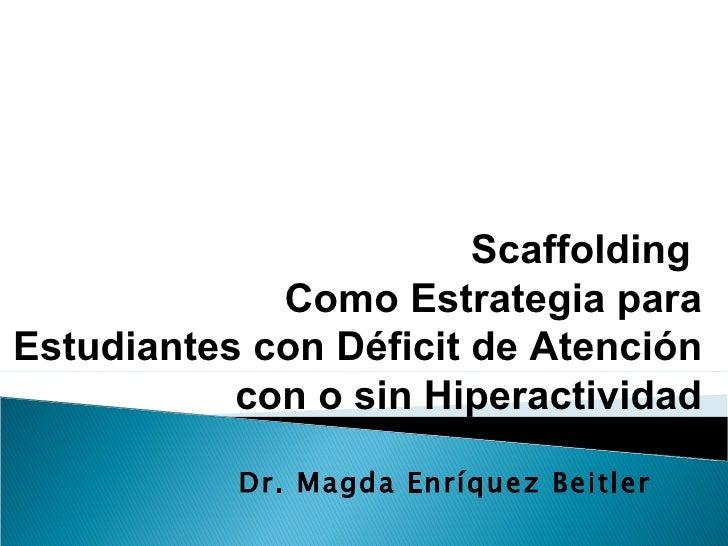Scaffolding             Como Estrategia paraEstudiantes con Déficit de Atención           con o sin Hiperactividad        ...