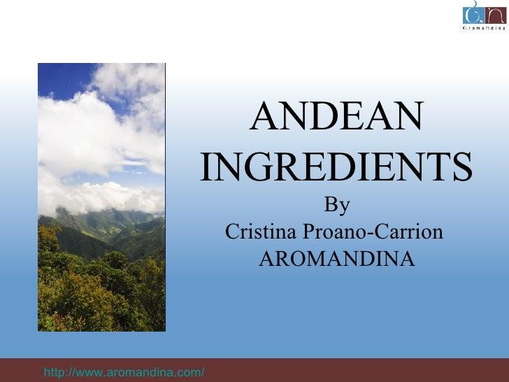 ANDEAN INGREDIENTS By Cristina Proano-Carrion  AROMANDINA http://www.aromandina.com/