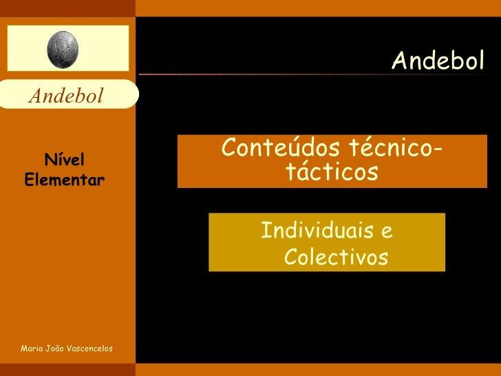 Andebol Conteúdos técnico-tácticos Individuais e Colectivos Nível Elementar Maria João Vasconcelos