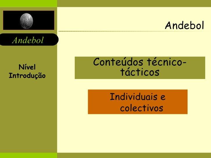 Andebol Conteúdos técnico-tácticos Individuais e colectivos Nível Introdução