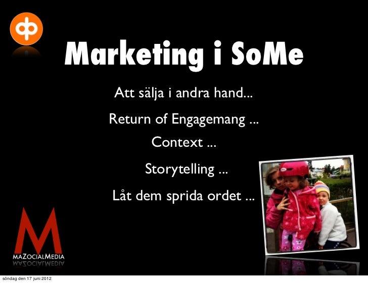 Marketing i SoMe                             Att sälja i andra hand...                            Return of Engagemang ......