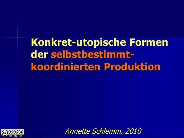 Konkret-utopische Formender selbstbestimmt-koordinierten Produktion     Annette Schlemm, 2010