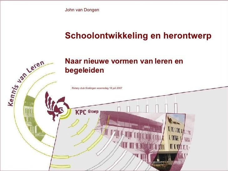 Schoolontwikkeling en herontwerp Naar nieuwe vormen van leren en begeleiden John van Dongen Rotary club Kralingen  woensda...