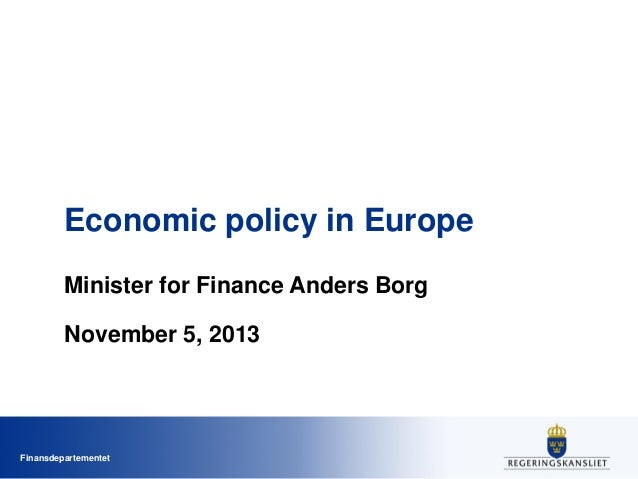 Economic policy in Europe Minister for Finance Anders Borg November 5, 2013  Finansdepartementet