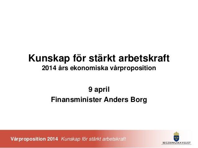 Vårproposition 2014 Kunskap för stärkt arbetskraft Kunskap för stärkt arbetskraft 2014 års ekonomiska vårproposition 9 apr...
