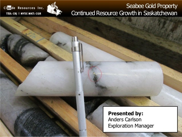 Seabee Gold PropertyContinued Resource Growth in Saskatchewan              Presented by:              Anders Carlson      ...