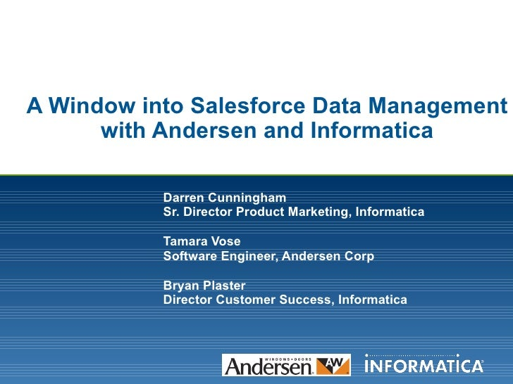 A Window into Salesforce Data Management with Andersen and Informatica Darren Cunningham  Sr. Director Product Marketing, ...