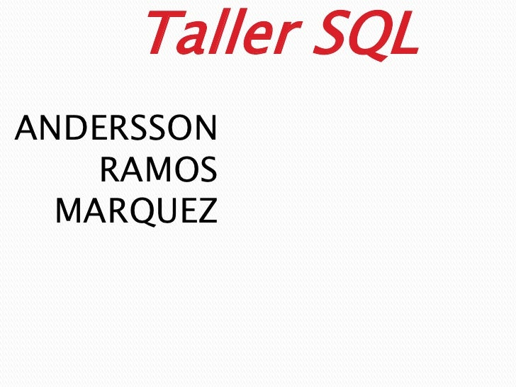 Taller SQL<br />ANDERSSON RAMOS MARQUEZ<br />