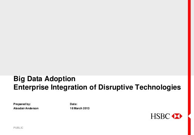 Big Data AdoptionEnterprise Integration of Disruptive TechnologiesPrepared by:        Date:Alasdair Anderson   18 March 20...