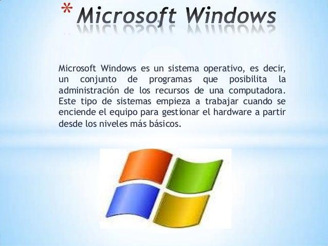 * Microsoft Windows es un sistema operativo, es decir, un conjunto de programas que posibilita la administración de los re...