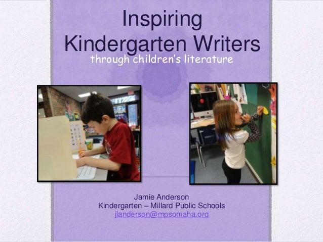 through children's literatureJamie AndersonKindergarten – Millard Public Schoolsjlanderson@mpsomaha.orgInspiringKindergart...