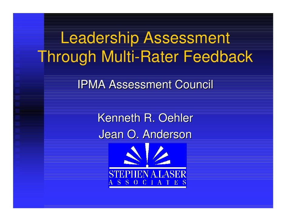 Leadership Assessment Through Multi-Rater Feedback      IPMA Assessment Council          Kenneth R. Oehler         Jean O....
