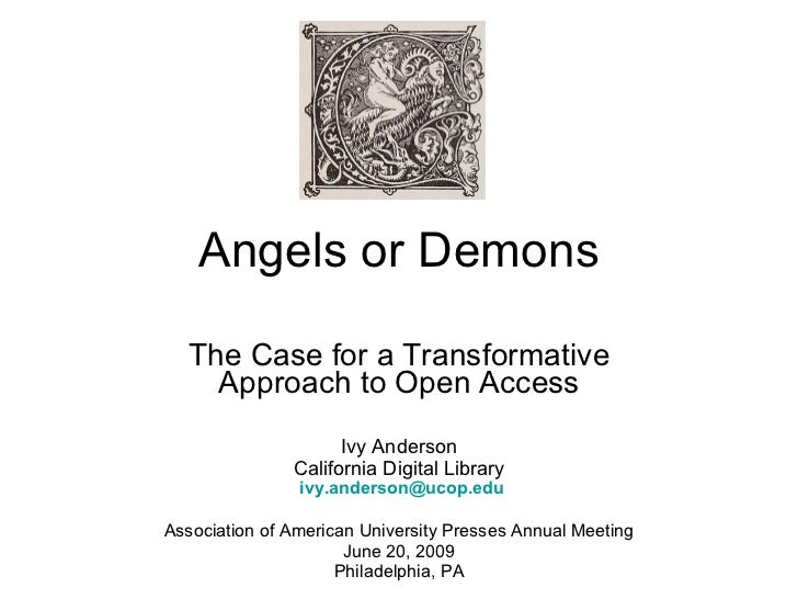Angels or Demons The Case for a Transformative Approach to Open Access Ivy Anderson California Digital Library   [email_ad...
