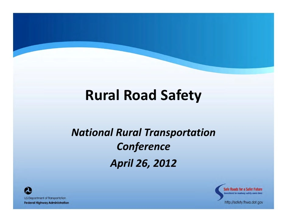 Rural Road SafetyNational Rural Transportation          Conference       April 26, 2012