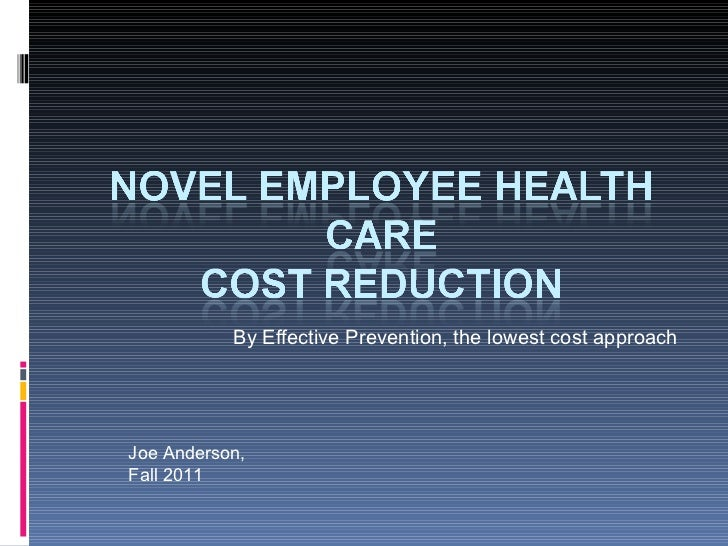 By Effective Prevention, the lowest cost approach Joe Anderson, Fall 2011