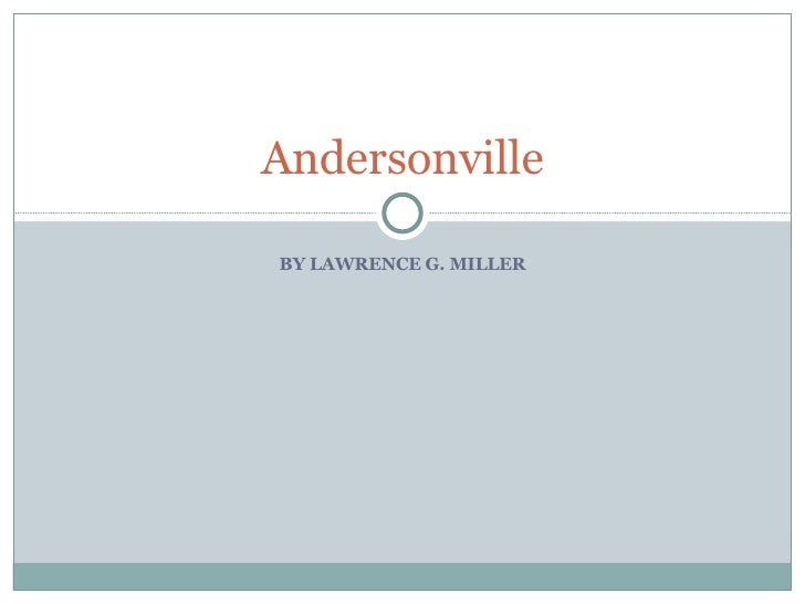 BY LAWRENCE G. MILLER Andersonville