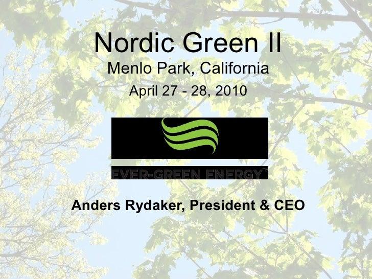Nordic Green II     Menlo Park, California        April 27 - 28, 2010     Anders Rydaker, President & CEO