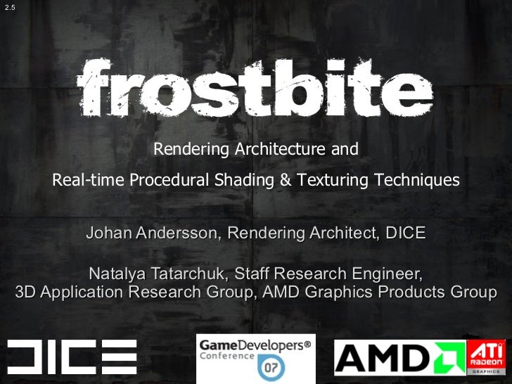 Johan Andersson, Rendering Architect, DICE Natalya Tatarchuk, Staff Research Engineer, 3D Application Research Group, AMD ...