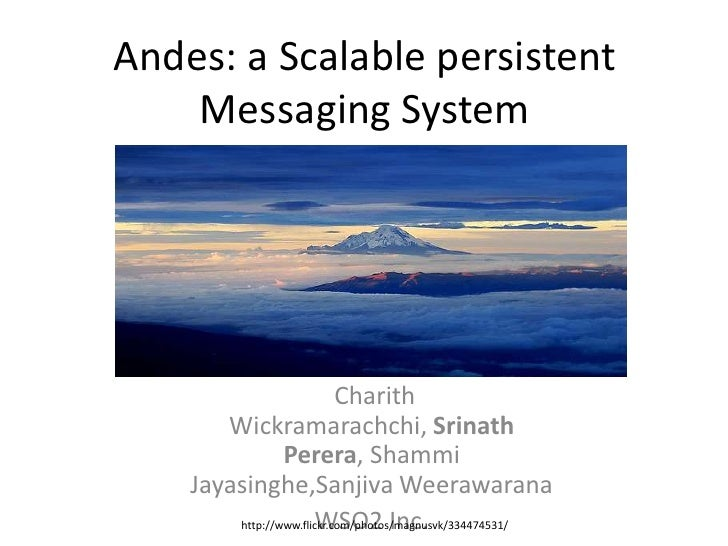 Andes: a Scalable persistent    Messaging System                           Charith       Wickramarachchi, Srinath         ...