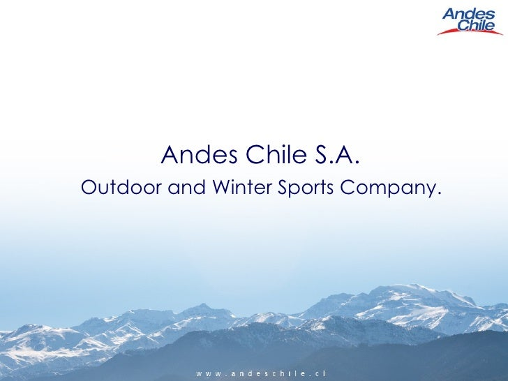 Andes Chile S.A. <ul><ul><li>Outdoor and Winter Sports Company. </li></ul></ul>