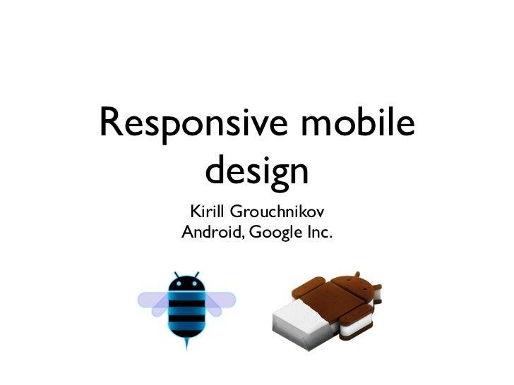 Responsive mobile     design     Kirill Grouchnikov    Android, Google Inc.
