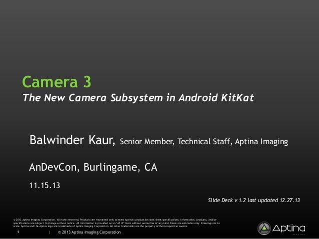 Camera 3 The New Camera Subsystem in Android KitKat  Balwinder Kaur,  Senior Member, Technical Staff, Aptina Imaging  AnDe...