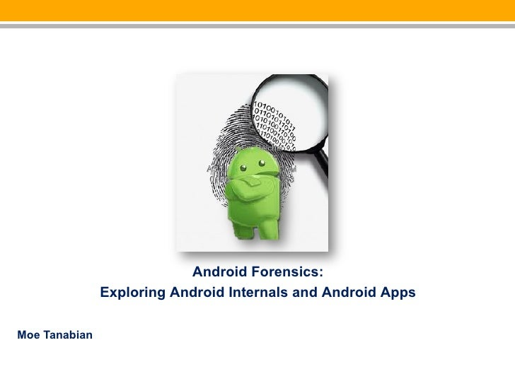 Android Forensics:               Exploring Android Internals and Android AppsMoe Tanabian