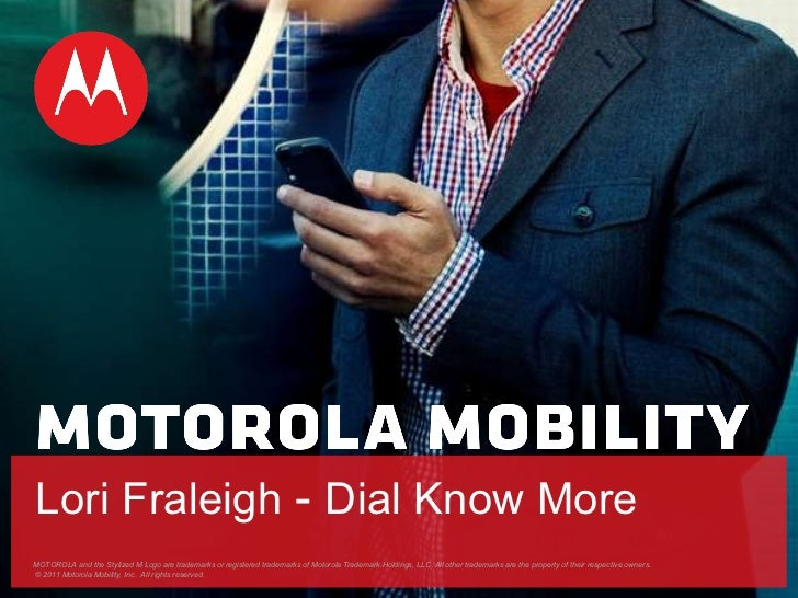 MOTOROLA and the Stylized M Logo are trademarks or registered trademarks of Motorola Trademark Holdings, LLC. All other tr...