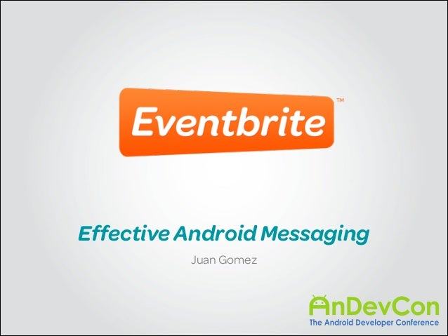 Effective Android Messaging Juan Gomez