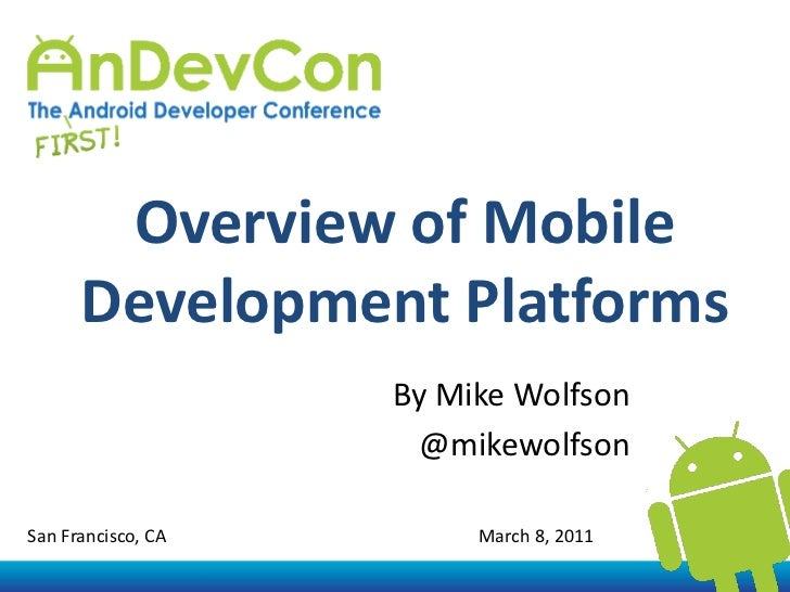Overview of Mobile Development Platforms<br />By Mike Wolfson<br />@mikewolfson<br />San Francisco, CA                    ...