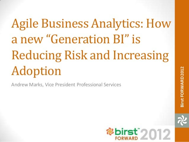 Aagile business analytics - how a new generation bi is reducing risk and increasing adoption