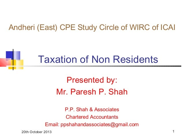 Andheri (East) CPE Study Circle of WIRC of ICAI  Taxation of Non Residents Presented by: Mr. Paresh P. Shah P.P. Shah & As...