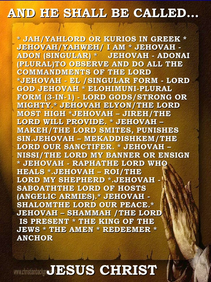 * JAH/YAHLORD OR KURIOS IN GREEK * JEHOVAH/YAHWEH/ I AM * JEHOVAH - ADON (SINGULAR) *  JEHOVAH - ADONAI (PLURAL)TO OBSERVE...