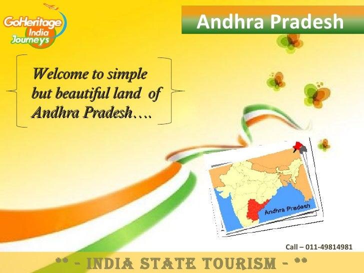 Andhra PradeshWelcome to simplebut beautiful land ofAndhra Pradesh….                                Call – 011-49814981   ...