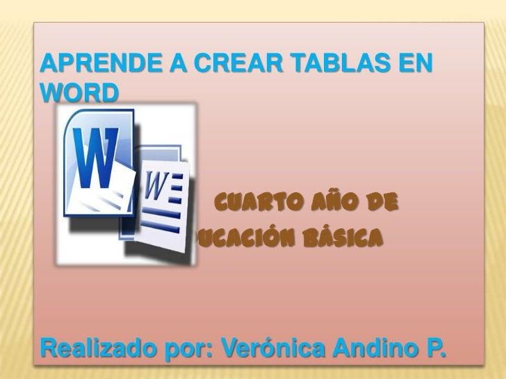 APRENDE A CREAR TABLAS ENWORD             Cuarto Año de          Educación BásicaRealizado por: Verónica Andino P.