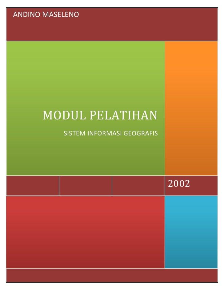ANDINO MASELENO      MODUL PELATIHAN           SISTEM INFORMASI GEOGRAFIS                                        2002