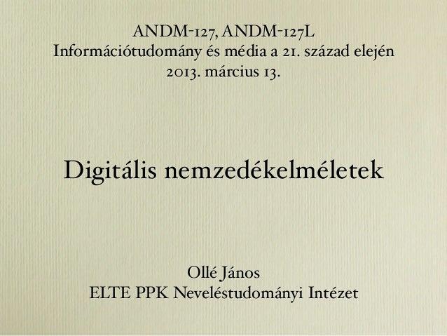 ANDM-127, ANDM-127LInformációtudomány és média a 21. század elején              2013. március 13. Digitális nemzedékelméle...