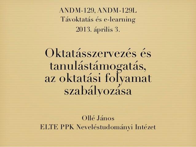 ANDM-129, ANDM-129L     Távoktatás és e-learning         2013. április 3. Oktatásszervezés és  tanulástámogatás, az oktatá...