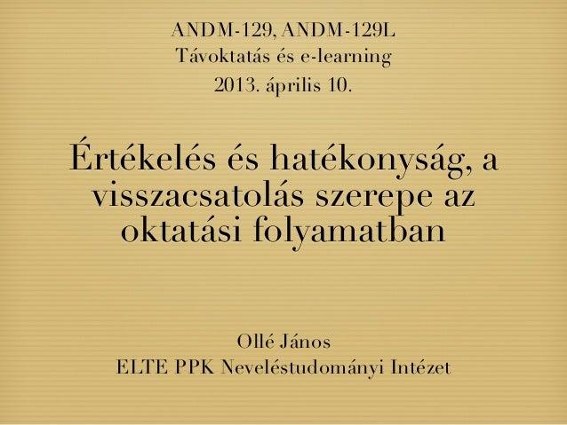 ANDM-129, ANDM-129L       Távoktatás és e-learning           2013. április 10.Értékelés és hatékonyság, a visszacsatolás s...