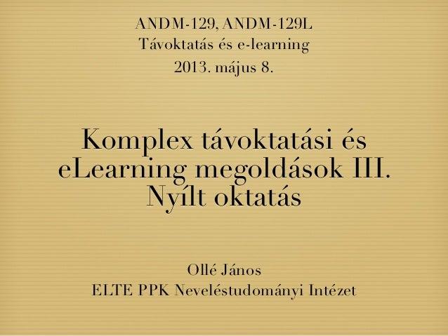 Komplex távoktatási éseLearning megoldások III.Nyílt oktatásOllé JánosELTE PPK Neveléstudományi IntézetANDM-129, ANDM-129L...